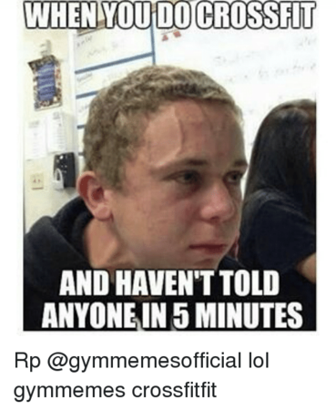 fitness memes: when you do crossfit and haven't told anyone in 5 minutes