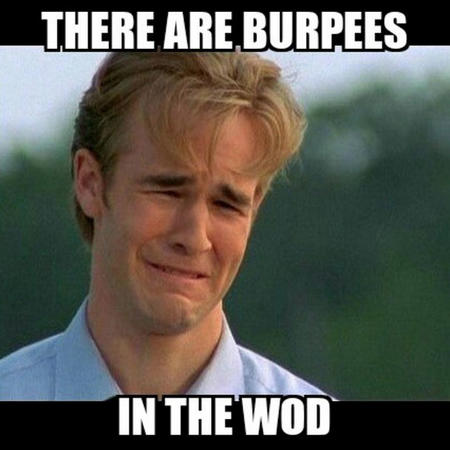fitness memes: there are burpees in the WOD