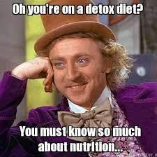 fitness memes: you're on a detox diet?