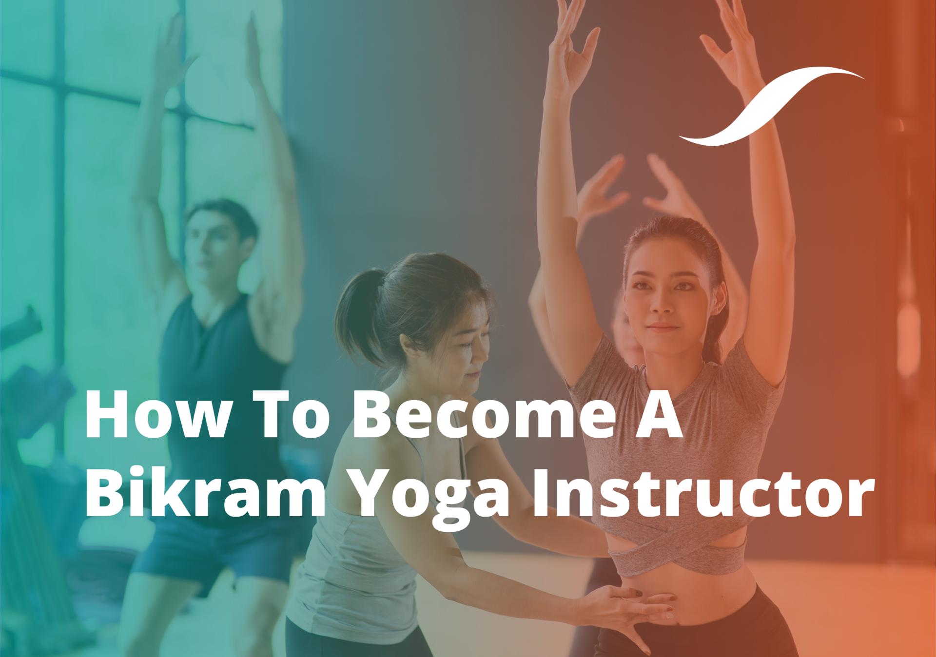 how to become a bikram yoga teacher uk